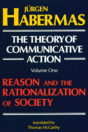The Theory of Communicative Action: Volume 1