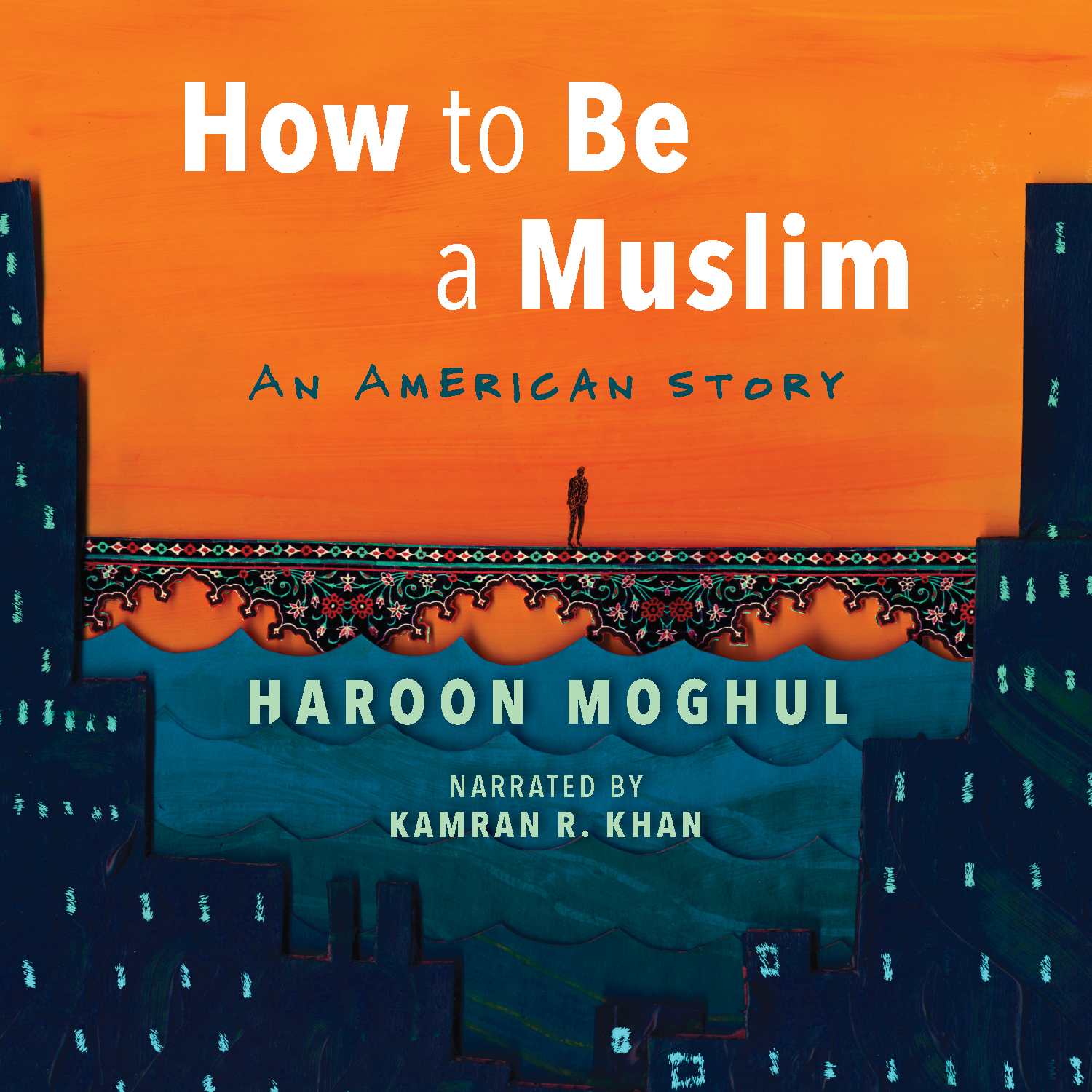 Haroon Moghul - How to Be a Muslim